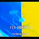 FLY HIGH '92/Sein-o-matic