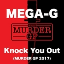 Knock You Out (Murder GP 2017)/MEGA-G