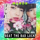 BEAT THE BAD LUCK/MANON