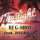 Twilight (feat. MIC BANK)/DJ G-SHOT