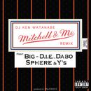Mitchell & Me Remix (feat. BIG-D.I.E., SPHERE, Y'S & DABO)/DJ KEN WATANABE