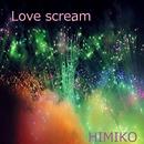 Love scream/HIMIKO