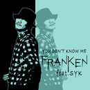 You Don't Know Me (feat. SYK)/FRANKEN