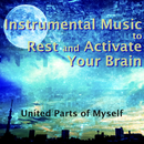 Instrumental Music to Rest and Activate Your Brain/United Parts of Myself