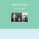 LITTLE CLOSER/ORANCHA