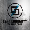 Is It Enough??/Garage Crap