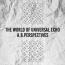 The World Of Universal Echo/A.B.Perspectives