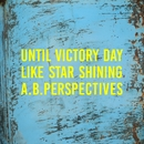 Until Victory Day Like Star Shining/A.B.Perspectives