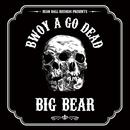 BWOY A GO DEAD/BIG BEAR