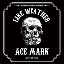 LIKE WEATHER/Ace Mark
