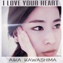 I LOVE YOUR HEART/AIKA KAWASHIMA-川島愛華-