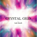 CRYSTAL GRID/Lazy knack