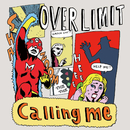 Calling me/OVER LIMIT