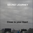 Close to your Heart/SECRET JOURNEY