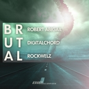BRUTAL (Original Extended Mix)/Robert Abigail, Digitalchord & Rockwelz