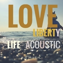 LOVE LIBERTY LIFE ACOUSTIC/4.5Music