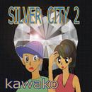 SILVER CITY 2/kawako
