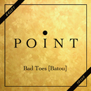 Bad Toes -Batou-/・POINT
