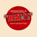 Beat It (Don't Call, Don't Text) [feat. MJ, Rampage & Nablidon]/International XL