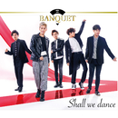 Shall we dance/BANQUET