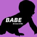 Babe/DJ moe & EGL