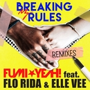 Breaking My Rules [feat. Flo Rida & Elle Vee] -REMIXES-/FUMI★YEAH!