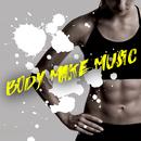 BODY MAKE MUSIC ~きっちりエクササイズEDM~/Various Artists