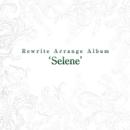 Rewrite Arrange Album 'Selene'/VisualArt's / Key Sounds Label