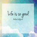 - Life is so good -/Atelier ladybird