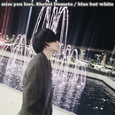 miss you (feat. 堂本翔平)/blue but white