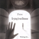 Waiting for, ,,/Crying from Silence