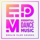 EDM: Essential Dance Music – Berlin Club Sounds/Various Artists