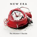 NEW ERA/The Moment I Decide