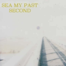 SECOND/SEA MY PAST