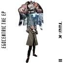 EGOCENTRIC THE EP/Tee-K