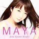 Say Good Night/MAYA