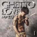 GHETTO LOVE I/MABU