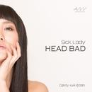 Sick Lady/HEAD BAD