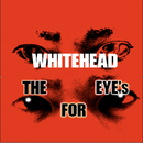 THE FOR EYE's/WHITEHEAD