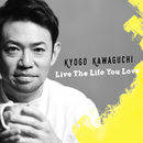 Live The Life You Love/河口恭吾