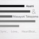 Sync_ Love_ HeartBeat_/Asami & Masayuki Takayama