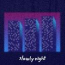Slowly Night/rotari