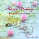 Flower Healng ~by crystal singing bowls~/五十嵐奏喜