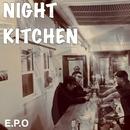 NIGHT KITCHEN/E.P.O
