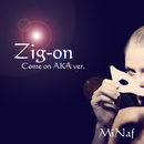 Zig-on (Come on AKA ver.)/MiNaf
