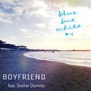 BOYFRIEND (feat. 堂本翔平)/blue but white