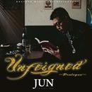 UNFEIGNED ~Prologue~/JUN