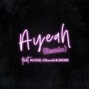 Ayeah (Remix) [feat. KLOOZ, OZworld & ERONE]/Lui Hua