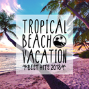 TROPICAL BEACH VACATION -BEST HITS 2018-/Milestone