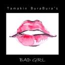 BAD GIRL/Tamakin BuraBura's